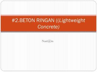 #2.BETON RINGAN (( Lightweight Concrete)