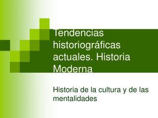 Tendencias historiogr ficas actuales. Historia Moderna