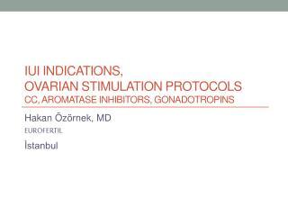 IUI indications,  Ovarian stimulation protocols  CC, aromatase inhibitors, gonadotropins
