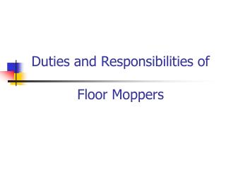 Duties and Responsibilities of  Floor  Moppers