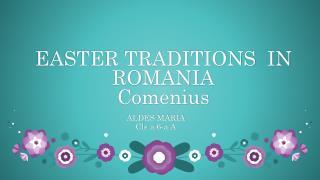 EASTER TRADITIONS  IN ROMANIA Comenius