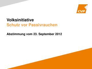 Volksinitiative Schutz vor Passivrauchen Abstimmung  vom 23 . September 2012