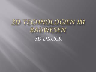 3 D TECHNOLOGIEN IM  BAUWESEN