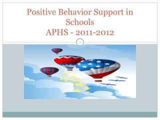Positive Behavior Support in  Schools APHS - 2011-2012