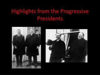 Highlights from the Progressive Presidents