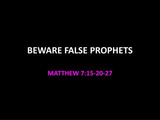 BEWARE FALSE PROPHETS