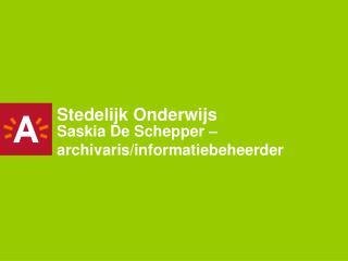 Saskia De Schepper �   archivaris/informatiebeheerder