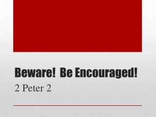 Beware!  Be Encouraged!