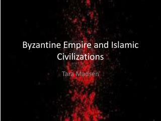 Byzantine Empire and Islamic Civilizations