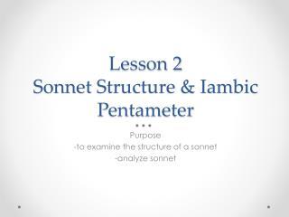 Lesson 2 Sonnet  S tructure & Iambic  P entameter