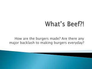 What�s Beef?!