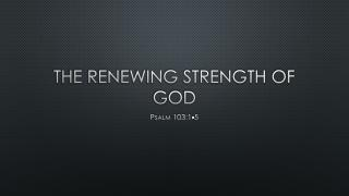 The Renewing strength of God