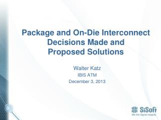 Package and On-Die Interconnect Decisions Made and Proposed Solutions