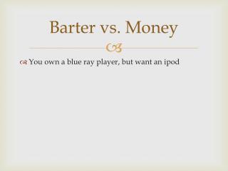 Barter vs.  M oney