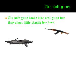 Air soft guns