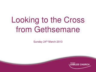 Looking to the Cross from Gethsemane