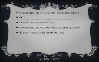 NOMBRE DEL ALUMNO: MICHAEL MILTON HUERTA SEVILLA APLICACIONES INFORMATICA