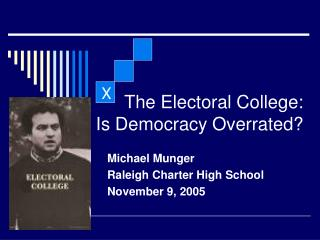 The Electoral College:   Is Democracy Overrated