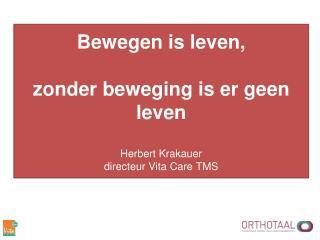 Bewegen is leven, zonder beweging is er geen leven Herbert Krakauer directeur Vita Care TMS