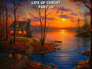 LIFE OF CHRIST PART 19