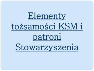 Elementy tożsamości KSM i patroni Stowarzyszenia