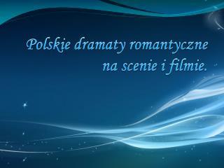 Polskie dramaty romantyczne na scenie i  filmie.