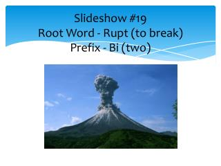 Slideshow #19 Root Word -  Rupt  (to break) Prefix - Bi (two)