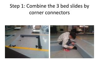 Step 1: Combine the 3 bed slides by corner  connectors