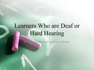 Learners Who are Deaf or Hard Hearing