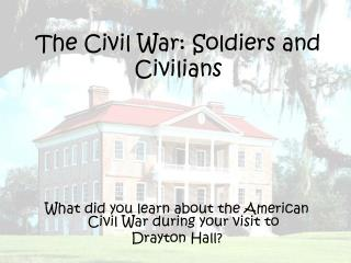 The Civil War: Soldiers and Civilians