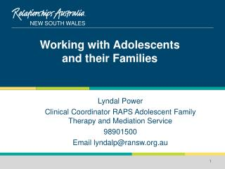 Lyndal Power Clinical Coordinator RAPS Adolescent Family Therapy and Mediation Service  98901500