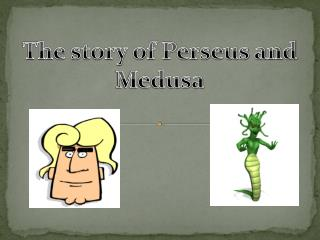 The story of Perseus and Medusa
