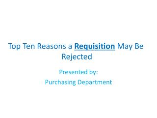 Top Ten Reasons a  R equisition  May Be  Rejected