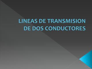 LINEAS DE TRANSMISION DE DOS CONDUCTORES