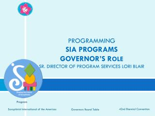 PROGRAMMING SIA PROGRAMS   GOVERNOR�S R OLE SR. DIRECTOR OF PROGRAM SERVICES LORI BLAIR