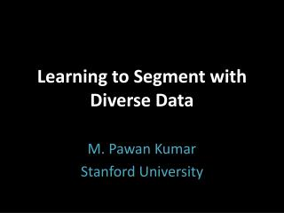 Learning to Segment with Diverse Data