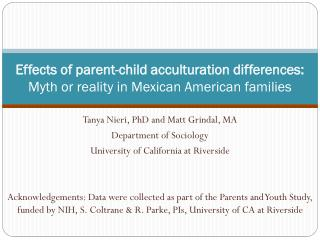 Effects of parent-child acculturation differences:  Myth or reality in Mexican American families
