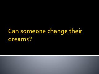 Can someone change their dreams?