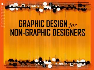 GRAPHIC DESIGN  for NON-GRAPHIC DESIGNERS