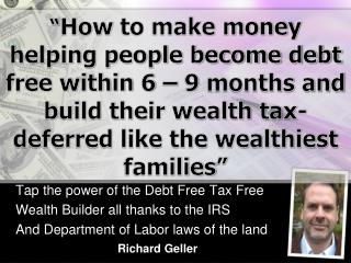 Tap the power of the Debt Free Tax Free  Wealth Builder all thanks to the IRS