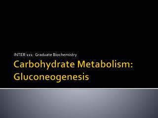 Carbohydrate Metabolism: Gluconeogenesis