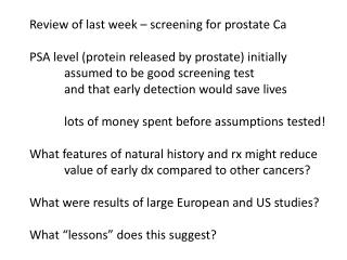 Review of last week – screening for prostate Ca PSA level (protein released by prostate) initially