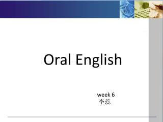 Oral English                                                                week 6 李蕊