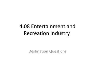 4.08 Entertainment and Recreation Industry