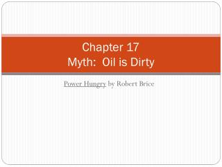 Chapter 17   Myth:  Oil is Dirty