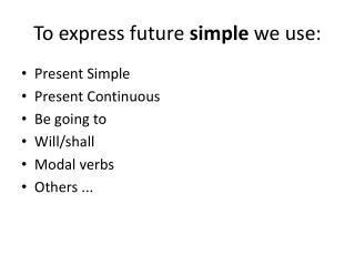 To express future  simple  we use: