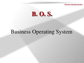 B. O. S.