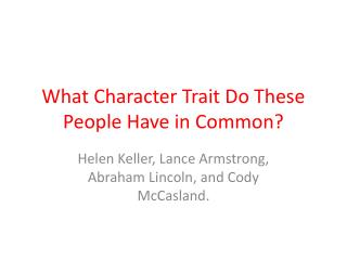 What Character Trait Do These People Have in Common?
