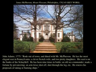 James McPherson,  Mount Pleasant , Philadelphia, 1762-65 (KEY WORK)