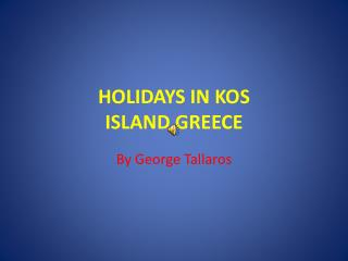 HOLIDAYS IN KOS ISLAND,GREECE